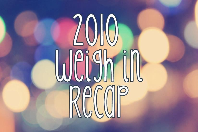 2010 Weigh In Recap