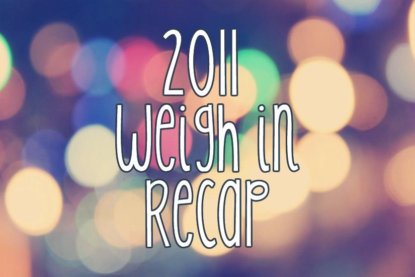2011 Weigh In Recap