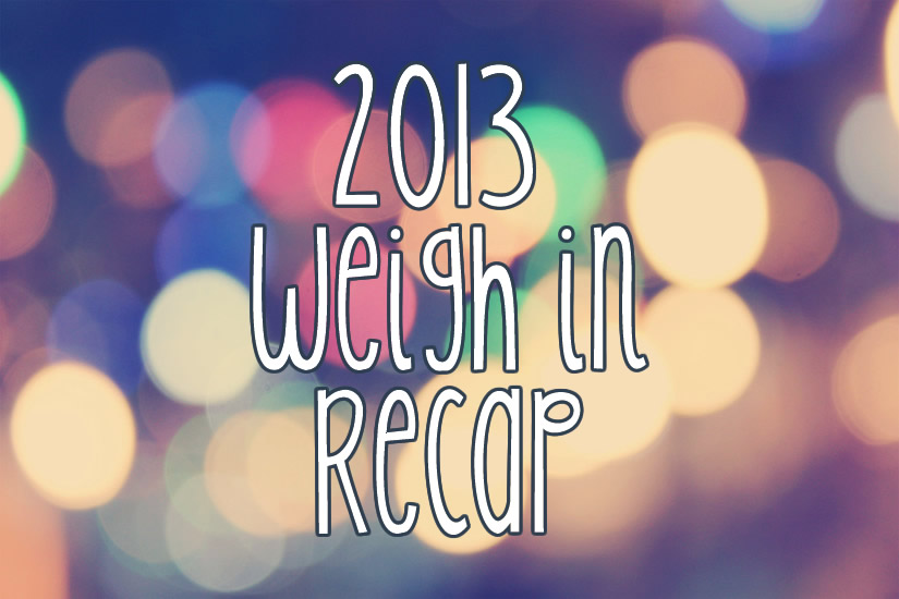 2013 Weigh In Recap