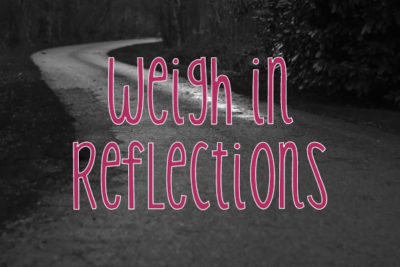 Weigh In Reflections