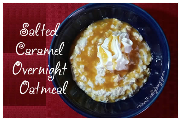 Salted Caramel Overnight Oatmeal