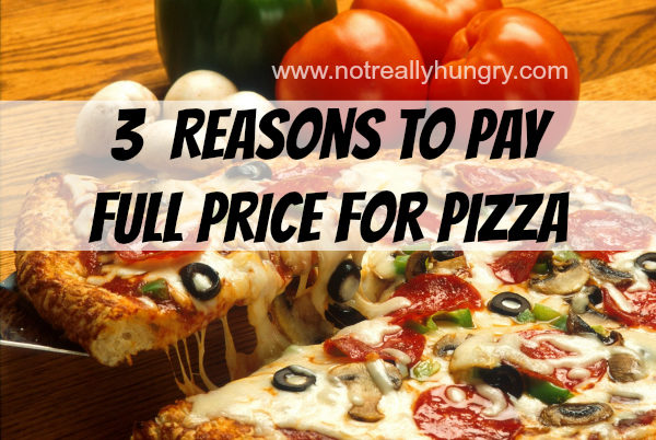 3 Reasons to Pay Full Price for Pizza